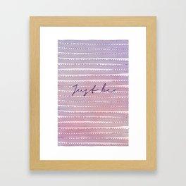 Just be. Framed Art Print