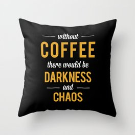 Without Coffee there would be Darkness and Chaos Throw Pillow