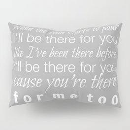 I'll be there for you Friends TV Show Theme Song Gray Pillow Sham