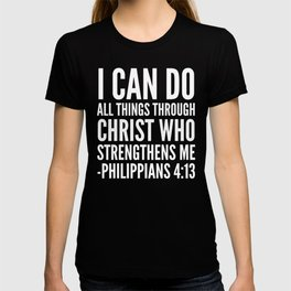 I CAN DO ALL THINGS THROUGH CHRIST WHO STRENGTHENS ME PHILIPPIANS 4:13 (Black & White) T-shirt
