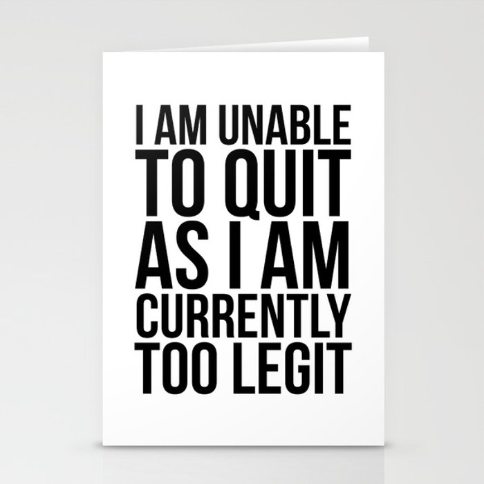 Unable To Quit Too Legit Stationery Cards
