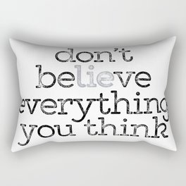 don't believe all you think Rectangular Pillow