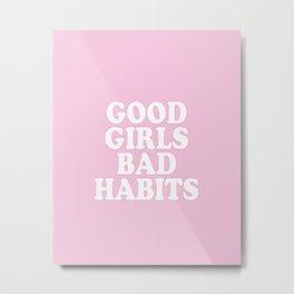 Good Girls Bad Habits Metal Print
