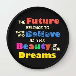 The Future Belongs to those who Believe in the Beauty of their Dreams Wall Clock