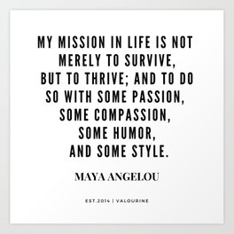 Maya Angelou Quote About Her Mission In Life Art Print