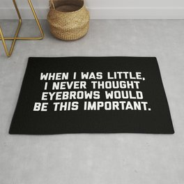 Eyebrows Are Important Funny Quote Rug