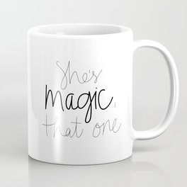 She's Magic, That One Coffee Mug