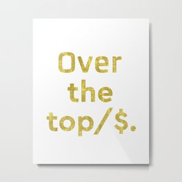 Over the top gold Metal Print