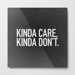 Kinda Care, Kinda Don't Metal Print