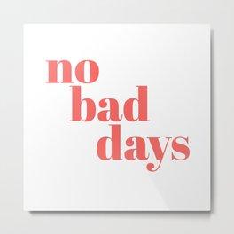 no bad days II Metal Print