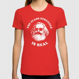 The Class Struggle Is Real T-shirt