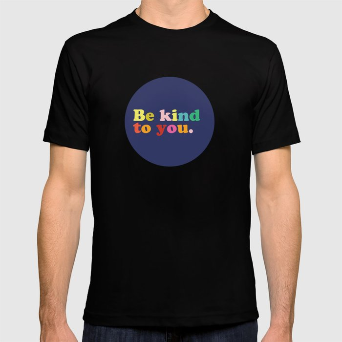 Be Kind To You T-shirt