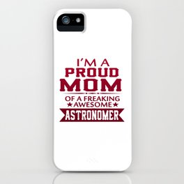 I'M A PROUD ASTRONOMER'S MOM iPhone Case