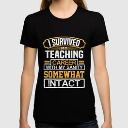 Teacher Gift I Survived My Teaching Career with my Sanity Somewhat Intact Teacher T-shirt