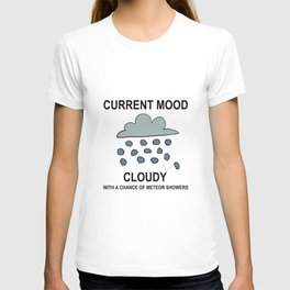Current Mood: Cloudy with a chance of meteor showers T-shirt