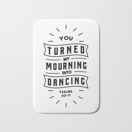You turned my mourning into Dancing Bath Mat