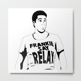"Ross Frankie Say Relax ""Friends TV show"" Metal Print"