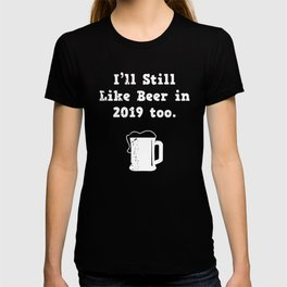 I'll Still Like Beer 2019 Funny New Years Eve T-shirt
