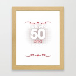 This is what 50 and blessed looks like Framed Art Print