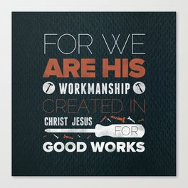 We Are God's Workmanship - Ephesians 2:10 Canvas Print