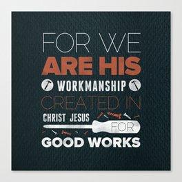 We Are God's Workmanship - Ephesians 2:10 Canvas Print