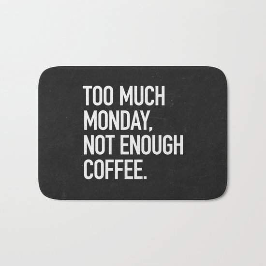 Too much monday, not enough coffee. Bath Mat