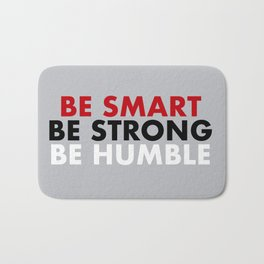 Be smart be strong be humble Bath Mat