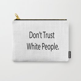 Don't Trust Whitey Carry-All Pouch