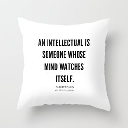Albert Camus Quote | An Intellectual Is Someone Whose Mind Watches ItSelf Throw Pillow