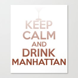 Keep Calm And Drink Manhattan - Funny Cocktail Canvas Print