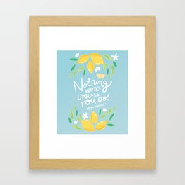 Nothing Works Unless You Do - Maya Angelou Quote hand lettering Framed Art Print