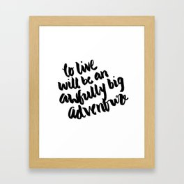 To live will be an awfully big adventure Framed Art Print