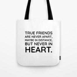 True friends never apart maybe in distance but never in heart Tote Bag
