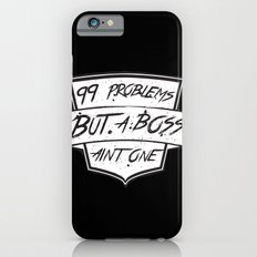 99 Problems But a Boss Ain't One Slim Case iPhone 6s