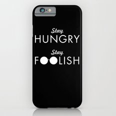 Stay Hungry Stay Foolish Slim Case iPhone 6s