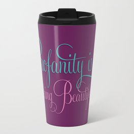 Profanity is Fucking Beautiful Travel Mug