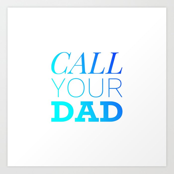 Call your Dad Art Print