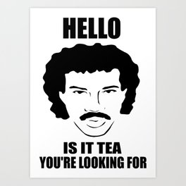 is it tea you're looking for funny quote Art Print