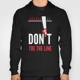 Don't Toe the Line Hoody