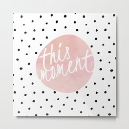 This moment- Polkadots and pink Typography Metal Print