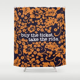 """""""buy the ticket, take the ride."""" - Hunter S. Thompson (Navy Blue) Shower Curtain"""