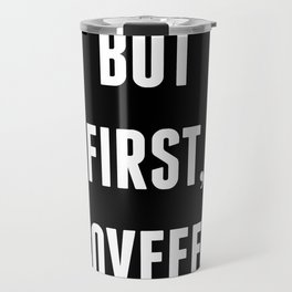 But First, Covfefe - Black Travel Mug