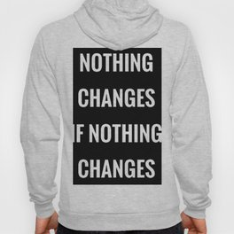 Nothing Changes Hoody