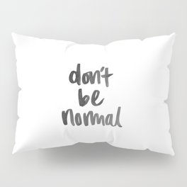 Don't Be Normal Pillow Sham