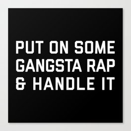 Gangsta Rap Funny Quote Canvas Print