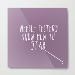 Needle Felters Know How To Stab - White Metal Print