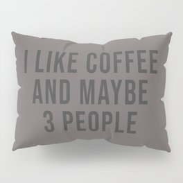I Like Coffee And Maybe 3 People Pillow Sham