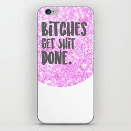Bitches get Sh*t Done. iPhone Skin