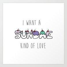 Sundae Kind Of Love Art Print