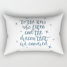 To the stars who listen and the dreams that are answered Rectangular Pillow